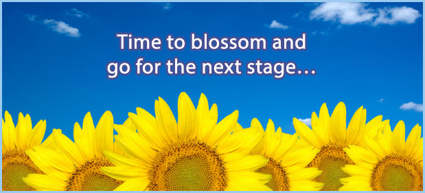 Time to blossom and go for the next stage...
