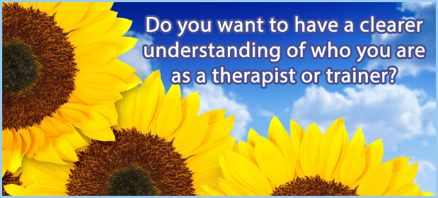 Do you want to have a clearer understanding of who you are as a therapist or trainer?